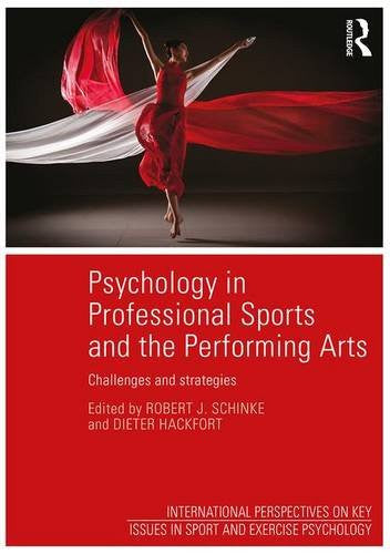 Psychology in Professional Sports and the Performing Arts: Challenges and Strategies (International Perspectives on Key Issues in Sport and Exercise Psychology)