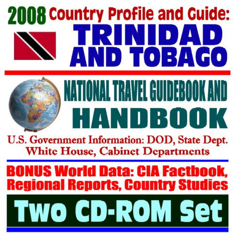 2008 Country Profile and Guide to Trinidad and Tobago - National Travel Guidebook and Handbook - Caribbean Basin Initiative, USAID, Port-of-Spain, Energy (Two CD-ROM Set)