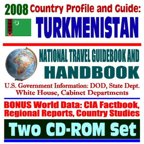 2008 Country Profile and Guide to Turkmenistan - National Travel Guidebook and Handbook - USAID, Caspian Sea Diplomacy, Pipelines, LNG, Energy (Two CD-ROM Set)