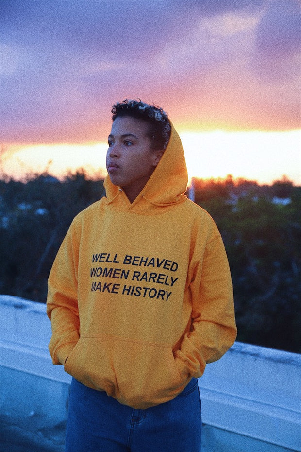 WELL BEHAVED WOMEN RARELY MAKE HISTORY HOODIE