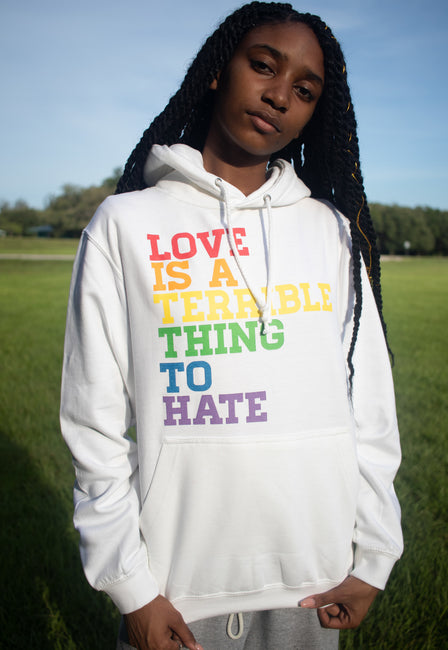 LOVE IS A TERRIBLE THING TO HATE - HOODIE
