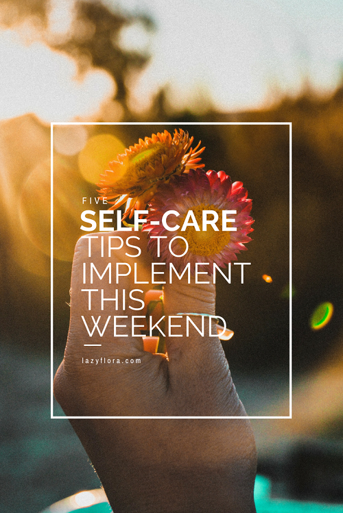 5 self-care tips to implement this weekend