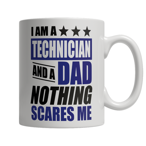 Coffee Mug - Limited Edition - I Am A Technican and A Dad Nothing Scares Me
