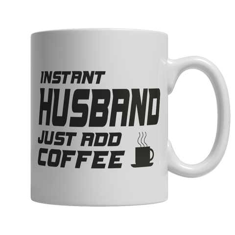 Coffee Mug - Limited Edition - Instant Husband Just Add Coffee! Male