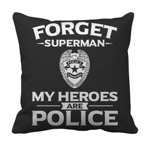 Pillow Case - Limited Edition - Forget Superman My Heroes Are Police