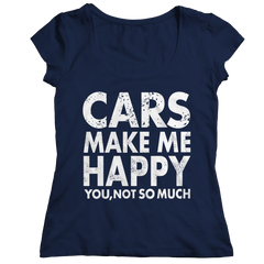Shirt - Limited Edition - Cars Makes Me Happy You, Not So Much