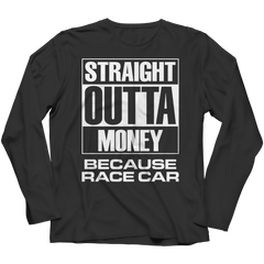 Shirt - Limited Edition -  Straight Outta Money Because Race Car