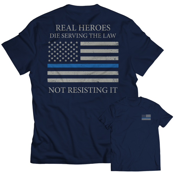 Limited Edition - Real Heroes Die Serving The Law Not Resisting It
