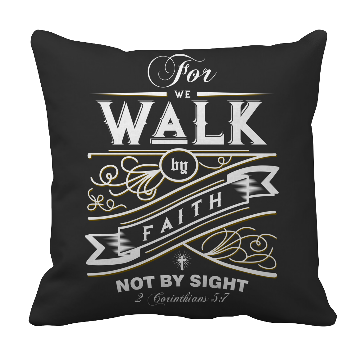 Pillow Case - For we walk by faith not by sight - Scripture Verse