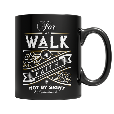 Coffee Mug - For we walk by faith not by sight - Scripture verse