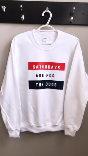 Saturdays Are For The Dogs Crewneck
