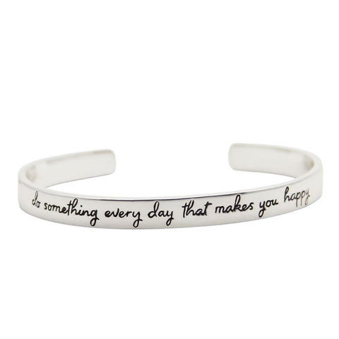 silver motivational cuff bracelet, do something every day that makes you happy