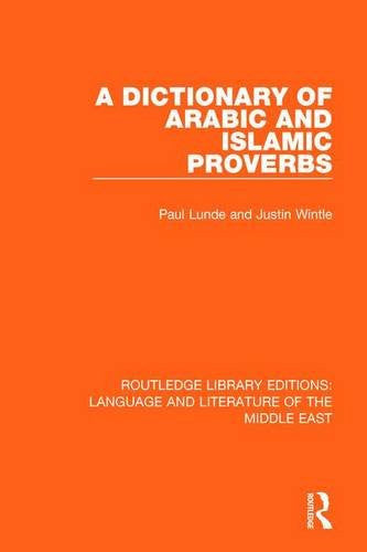 A Dictionary of Arabic and Islamic Proverbs (Routledge Library Editions: Language & Literature of the Middle East) (Volume 6)