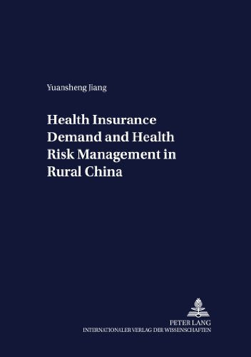 Health Insurance Demand and Health Risk Management in Rural China (Development Economics and Policy)