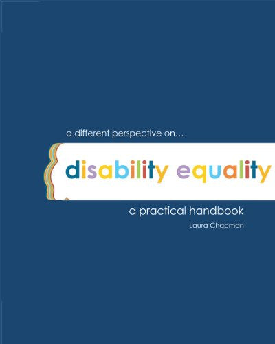 A Different Perspective on Disability Equality: A Practical Handbook