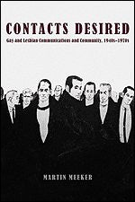 Contacts Desired: Gay and Lesbian Communications and Community, 1940s-1970s