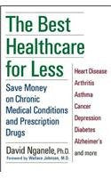 The Best Healthcare for Less: Save Money on Chronic Medical Conditions and Prescription Drugs