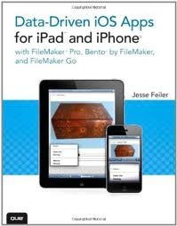 Data-driven iOS Apps for iPad and iPhone with FileMaker Pro, Bento by FileMaker, and FileMaker Go 1st (first) edition
