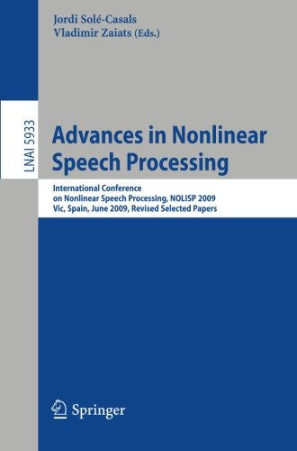 Advances in Nonlinear Speech Processing: International Conference on Nonlinear Speech Processing, NOLISP 2009, Vic, Spain, June 25-27, 2009, Revised Selected Papers (Lecture Notes in Computer Science)