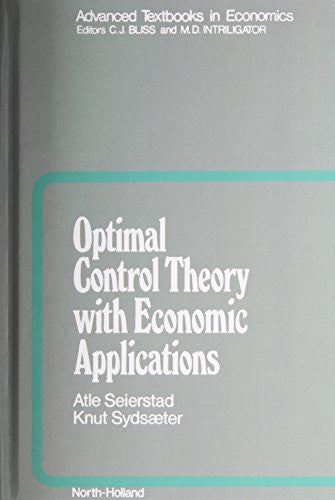 Optimal Control Theory with Economic Applications, Volume 24 (Advanced Textbooks in Economics)
