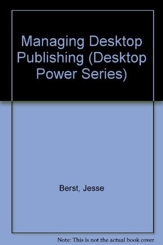 Managing Desktop Publishing: How to Manage Files, Styles, and People for Maximum Productivity (Desktop Power Series)