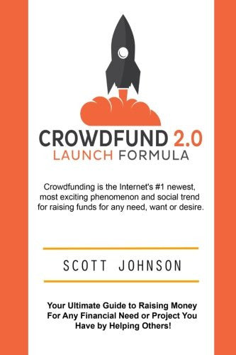 Crowdfund 2.0 Launch Formula: Your Ultimate Guide to Raising Money For  Any Financial Need or Project You Have  by Helping Others!