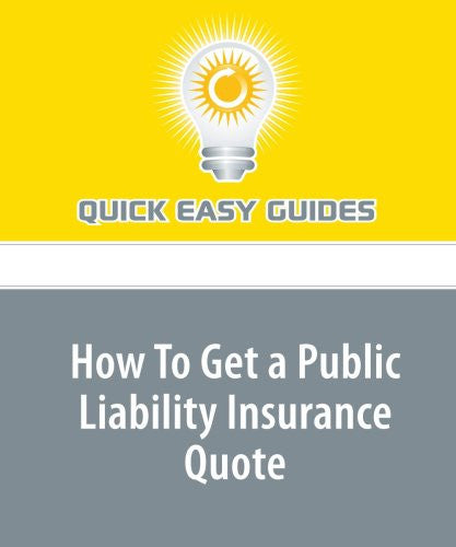 How To Get a Public Liability Insurance Quote: 5 Things You Will Need to Get Public Liability Insurance Quotes