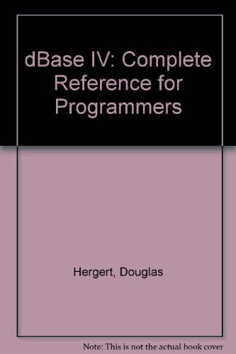 dBASE IV: Complete Reference for Programmers