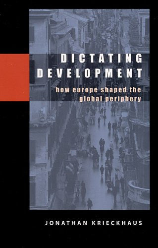 Dictating Development: How Europe Shaped the Global Periphery