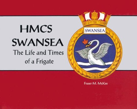 HMCS Swansea : The Life and Times of a Frigate