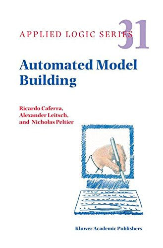 Automated Model Building (Applied Logic Series)