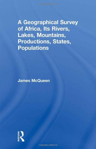 A Geographical Survey of Africa, Its Rivers, Lakes, Mountains, Productions, States, Populations (Cass Library of African Studies: Travels and Narratives)
