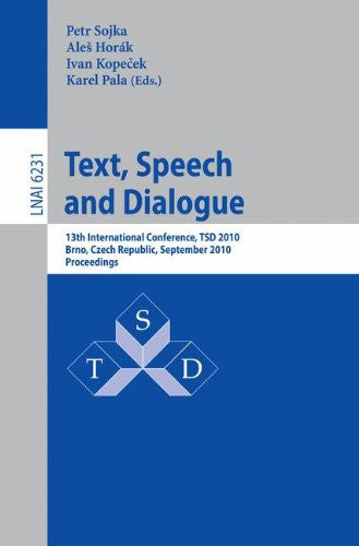 Text, Speech and Dialogue: 13th International Conference, TSD 2010, Brno, Czech Republic, September 6-10, 2010.Proceedings (Lecture Notes in Computer Science)