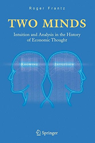 Two Minds: Intuition and Analysis in the History of Economic Thought