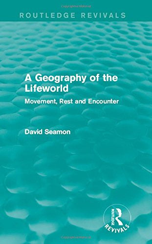 A Geography of the Lifeworld (Routledge Revivals): Movement, Rest and Encounter