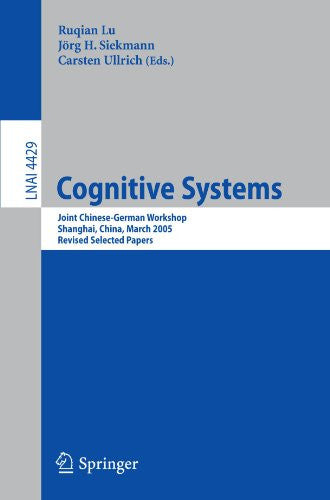 Cognitive Systems: Joint Chinese-German Workshop, Shanghai, China, March 7-11, 2005, Revised Selected Papers (Lecture Notes in Computer Science)