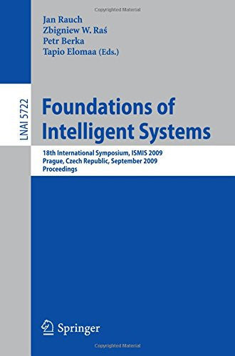 Foundations of Intelligent Systems: 18th International Symposium, ISMIS 2009, Prague, Czech Republic, September 14-17, 2009, Proceedings (Lecture Notes in Computer Science)