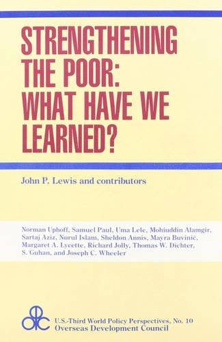 Strengthening the Poor: What Have We Learned? (U.S.-Third World Policy Perspectives)