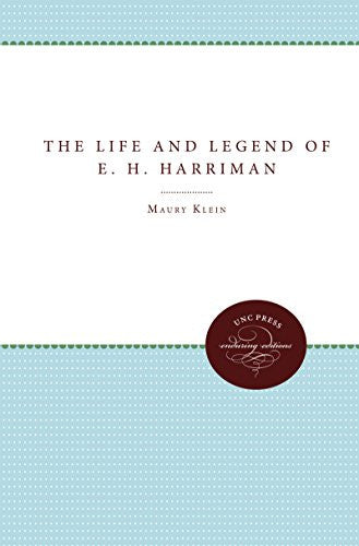 The Life and Legend of E. H. Harriman (Unc Press Enduring Editions)