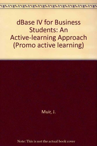 dBase IV for Business Students: An Active-learning Approach (Promo active learning)