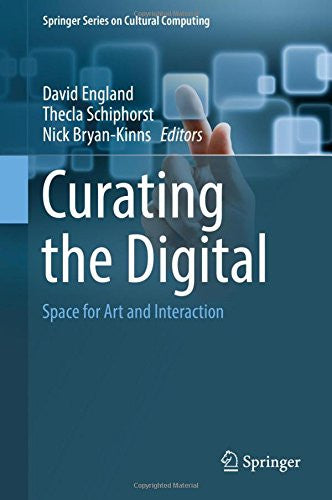 Curating the Digital: Space for Art and Interaction (Springer Series on Cultural Computing)