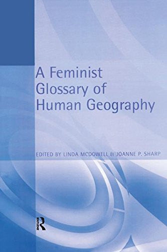 A Feminist Glossary of Human Geography (Student Reference S)