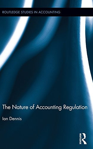 The Nature of Accounting Regulation (Routledge Studies in Accounting)