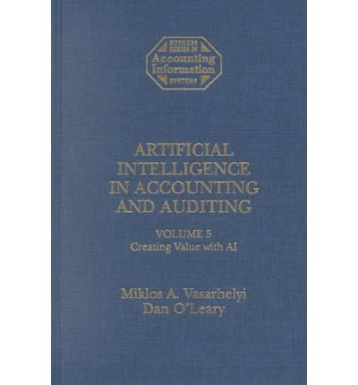 Artificial Intelligence in Accounting & Auditing: Creating Value (vol. 5) (Rutgers Series on Accounting Information)
