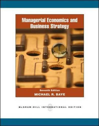 By Michael Baye: Managerial Economics and Business Strategy Seventh (7th) Edition