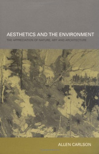 Aesthetics and the Environment: The Appreciation of Nature, Art and Architecture: 1st (First) Edition