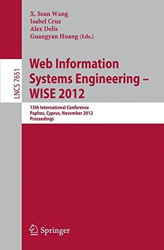 Web Information Systems Engineering - WISE 2012: 13th International Conference, Paphos, Cyprus, November 28-30, 2012, Proceedings (Lecture Notes in Computer Science)