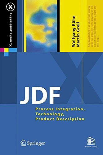JDF: Process Integration, Technology, Product Description (X.media.publishing)