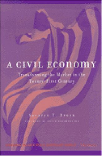 A Civil Economy: Transforming the Market in the Twenty-First Century (Evolving Values for a Capitalist World)