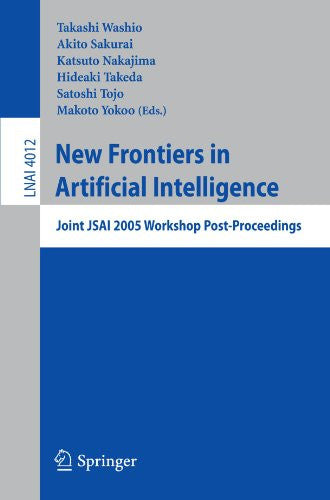 New Frontiers in Artificial Intelligence: Joint JSAI 2005 Workshop Post-Proceedings (Lecture Notes in Computer Science)
